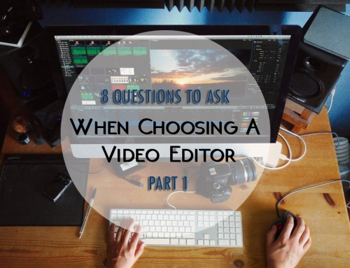 8 Questions to Ask  When Choosing A Video Editor – Part 01