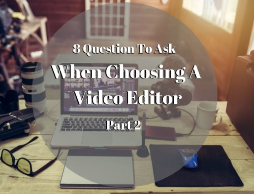 8 Questions to Ask When Choosing A Video Editor – Part 02